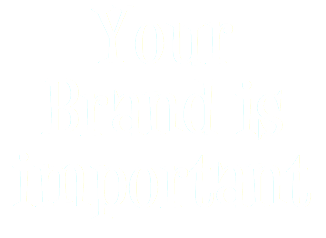 Your Brand is important